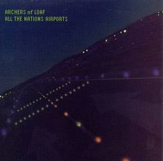 "Archers of Loaf ""All the Nations Airports"" 1996"
