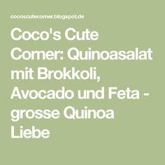 Coco's Cute Corner: Quinoasalat mit Brokkoli, Avocado und Feta - grosse Quinoa Liebe