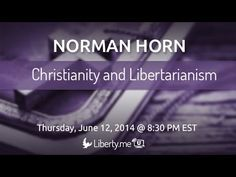 Christianity and Libertarianism with Norman Horn  6/29/14