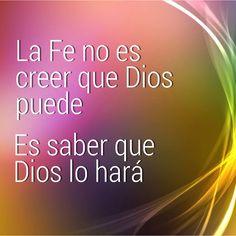 La #Fe no es creer que #Dios puede, es saber que Dios lo hará