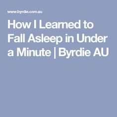 How I Learned to Fall Asleep in Under a Minute | Byrdie AU