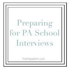 The PA Platform - Preparing for PA School Interviews