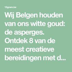 Wij Belgen houden van ons witte goud: de asperges. Ontdek 8 van de meest creatieve bereidingen met deze heerlijke en unieke groente!