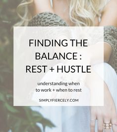 Finding the Balance Between Rest + Hustle - Simply + Fiercely