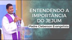 Entendendo a importância do Jejum - Padre Cleberson Evangelista