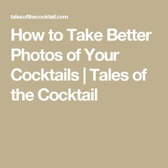 How to Take Better Photos of Your Cocktails | Tales of the Cocktail