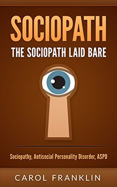 Sociopath: The - Sociopath - Laid Bare: Sociopathy, Antisocial Personality Disorder, ASPD (Psychopath, Personality Disorders, Mood Disorders, Narcissist, Mental Health) by Carol Franklin http://www.amazon.com/dp/B01BLXTC4O/ref=cm_sw_r_pi_dp_F2Z1wb11APB5E