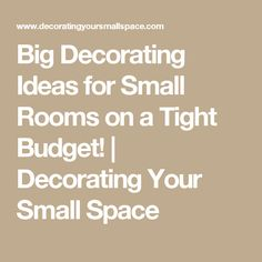 Big Decorating Ideas for Small Rooms on a Tight Budget!   Decorating Your Small Space