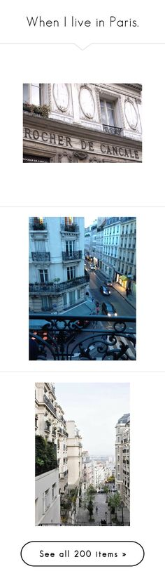 """""""When I live in Paris."""" by destinydollxoxo ❤ liked on Polyvore featuring backgrounds, pictures, buildings, paris, photography, photos, travel, pics, home and icons"""