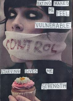 """2/24/2013: """"Eating Makes me feel vulnerable. Starving gives me strength"""" - National Eating disorders week: http://www.nationaleatingdisorders.org/ - for resources."""