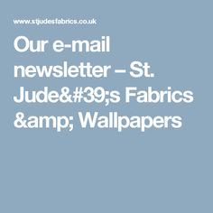 Our e-mail newsletter – St. Jude's Fabrics & Wallpapers