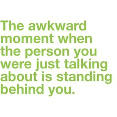 This happened on a daily basis in high school..