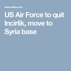 US Air Force to quit Incirlik, move to Syria base