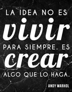 La idea no es vivir para siempre, sino crear algo que lo haga. Frases y citas de inspiración para motivarte a hacer lo que amas.