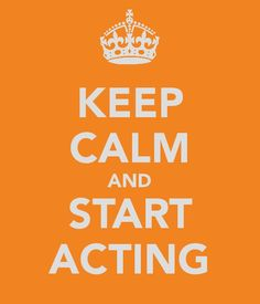 Keep calm and start acting