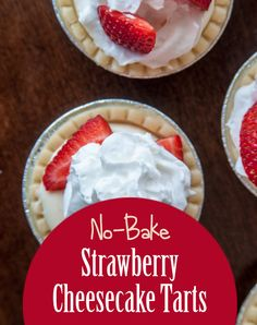 These cool, creamy No-Bake Strawberry Cheesecake Tarts will have you ...