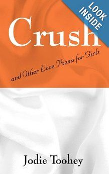 Crush: and Other Love Poems for Girls: Jodie Toohey. A wholesome book of love poems for preteen and teen girls, the boys who want to understand them, and nostalgic women.