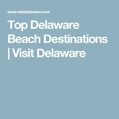 Top Delaware Beach Destinations | Visit Delaware