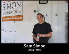 It is with a heavy heart, and many tears, that we share the news that our beloved boss, Sam Simon, has died. He passed away peacefully in his own bed, in his own home, surrounded by people and a dog who loved him, late Sunday afternoon.  For those of us who knew him, his voice will forever echo in our minds; his sense of humor will continue to make us laugh; and his compassion and generosity will continue to impact our lives.