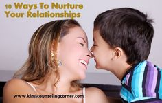 10 ways to nurture your relationships with significant others and kids.