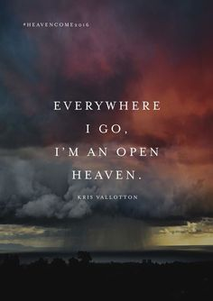 Everwhere I go I'm an open heaven - Kris Vallotton Faith Quotes, True Quotes, Redeeming Love, Courage Dear Heart, Heaven Art, Diving Quotes, Jesus Christus, Lord Is My Strength, Word Pictures