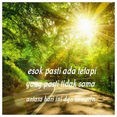 Hari ini tak kan sama dengan hari esok..manfaatkan waktu dengan sebaik baiknya dan selalu bersyukur.