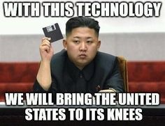 Kim Jong Un will bring us down with North Korea's impressively advanced technology.