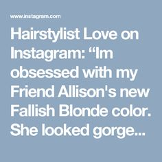 """Hairstylist Love on Instagram: """"Im obsessed with my Friend Allison's new Fallish Blonde color. She looked gorgeous in the summer with her Platinum Locks but it was time…"""" • Instagram"""