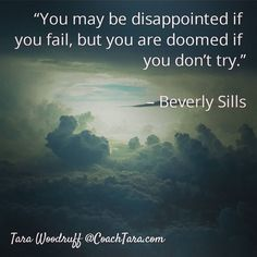 You may be disappointed if you fail but you are doomed if you dont try.  Beverly Sills  #Truth #JustDoIt