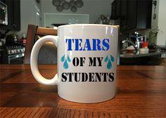 Tears of My Students Funny Mug for Teachers