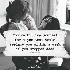 You're Killing Yourself For A Job - https://themindsjournal.com/youre-killing-job/