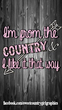 I'm from the country and I like it that way!