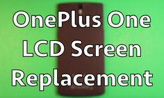 OnePlus One How To Change The LCD Screen - Replacement