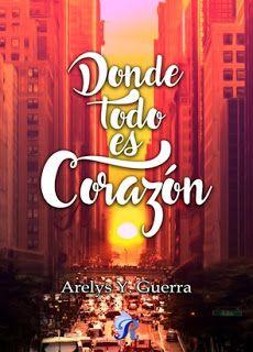 Donde todo es corazón – Arelys Y. Guerra,Descargar gratis
