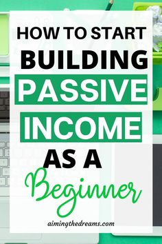 How to start building passive income as a beginner. check out these ideas if you are new to passive income. Start building passive income and secure your future.