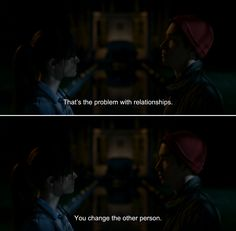 ― Comet (2014)Dell: That's the problem with relationships. You change the other person.