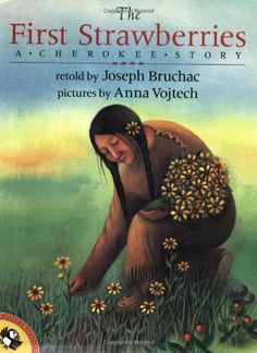 Availability: The first strawberries : a Cherokee story / retold by Joseph Bruchac ; pictures by Anna Vojtech. Native American Children, Native American Indians, Native Americans, Strawberry Pictures, My Books, Books To Read, Children's Literature, First Nations, Read Aloud