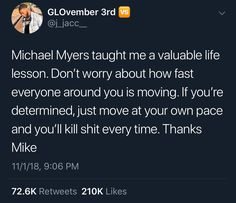Well, never thought it was possible to get a positive note from Mike Myers Halloween movies, but here it is! Quotes To Live By, Me Quotes, Funny Quotes, Funny Memes, Hilarious, Wisdom Quotes, Qoutes, Twitter Quotes, People Quotes