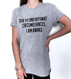 Due to unfortunate circumstances i am awake Tshirt gray | Etsy