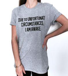 Due to unfortunate circumstances i am awake Tshirt gray   Etsy