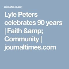 Lyle Peters celebrates 90 years | Faith & Community | journaltimes.com
