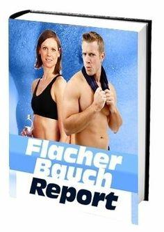 Flacher Bauch Report - Für einen gesunden, attrakriven Körper + 1 Ebook gratis