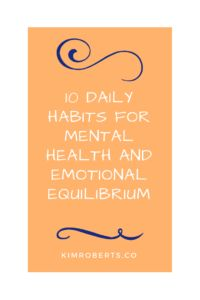 10 Daily Habits For Mental Health And Emotional Equilibrium | KimRoberts.Co + Downloadable Free Checklist