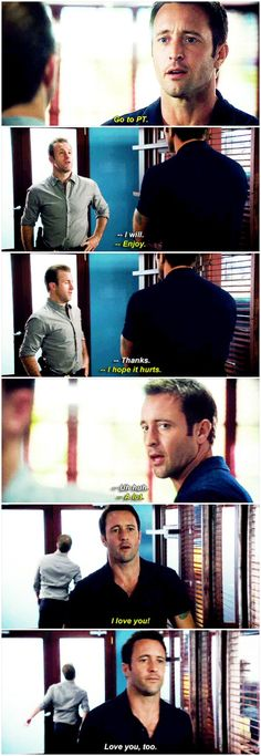 mcdanno 4x20 this is honestly the most casually husbands thing they've ever done not a life or death situation they're just going their separate ways for a couple of hours AND STEVE we GoTTA TALK ABOUT STEVE steve is doing that totally unnessary thing that people do with loved ones you know where it's not even a question that you're both aware you were joking but for some reason you gotta end the exchange anyway with 'I'm kidding I love you' JUST SO IT'S THE LAST THING THING THEY TAKE AWAY