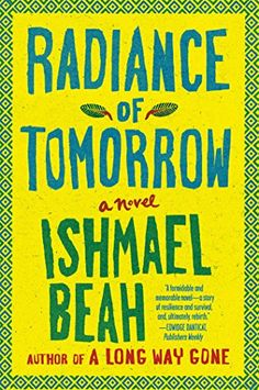Radiance of Tomorrow: A Novel by Ishmael Beah http://www.amazon.com/dp/0374535035/ref=cm_sw_r_pi_dp_qUUbwb1X1QQMH