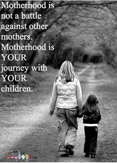 REMEMBER THIS MOTHERS!!!!! there is no comparing yourself to other moms!