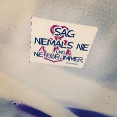 Sag niemals nie und auch nie für immer.