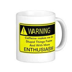 http://www.zazzle.com/warning_caffeine_coffee_mugs-168632113679621827?rf=238523064604734277 Warning Caffeine Coffee Mugs - If coffee makes you do silly things you can A. STOP drinking coffee B. Start drinking decaf, or C. Warn everyone that you + coffee = shenanigans. Which will you choose? This funny mug is a warning to people around you that you abuse the privilege of caffeine.