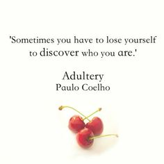 Sometimes you have to lose yourself to discover who you are. - Paulo Coelho