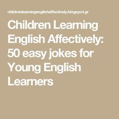 Children Learning English Affectively: 50 easy jokes for Young English Learners